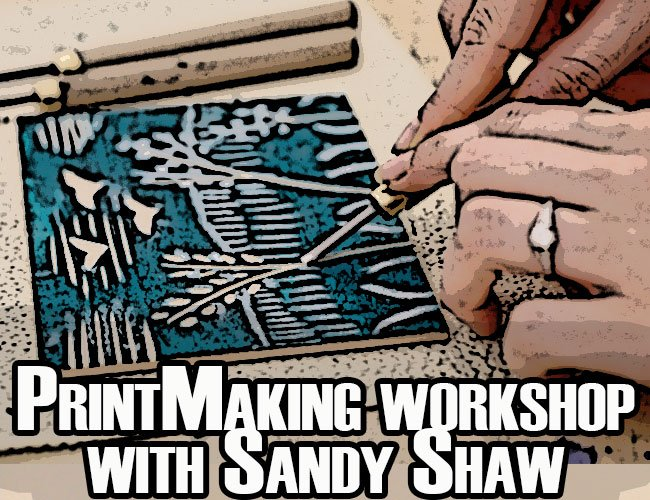 Print Making Workshop with guest artist Sandy Shaw